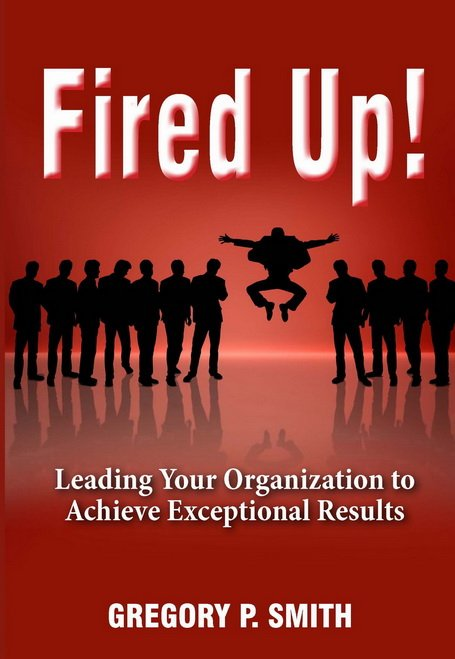 Fired up, leadership speaker, gregory smith, employee motivation