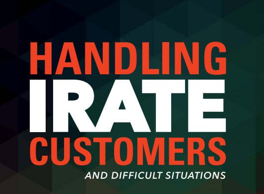 How to Handle Irate and Difficult Customers